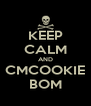 KEEP CALM AND CMCOOKIE BOM - Personalised Poster A4 size