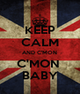 KEEP CALM AND C'MON C'MON  BABY - Personalised Poster A4 size