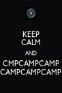 KEEP CALM AND CMPCAMPCAMP CAMPCAMPCAMP - Personalised Poster A4 size
