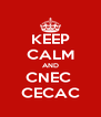 KEEP CALM AND CNEC  CECAC - Personalised Poster A4 size