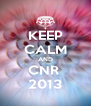 KEEP CALM AND CNR  2013 - Personalised Poster A4 size