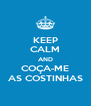 KEEP CALM AND COÇA-ME AS COSTINHAS - Personalised Poster A4 size