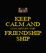 KEEP CALM AND CO-CAPTIAN THE FRIENDSHIP SHIP - Personalised Poster A4 size