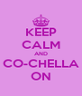 KEEP CALM AND CO-CHELLA ON - Personalised Poster A4 size