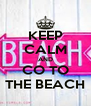 KEEP CALM AND CO TO THE BEACH - Personalised Poster A4 size