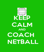 KEEP CALM AND COACH   NETBALL - Personalised Poster A4 size