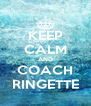 KEEP CALM AND COACH RINGETTE - Personalised Poster A4 size