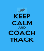 KEEP CALM AND COACH TRACK - Personalised Poster A4 size
