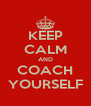 KEEP CALM AND COACH YOURSELF - Personalised Poster A4 size