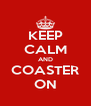 KEEP CALM AND COASTER ON - Personalised Poster A4 size
