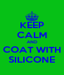 KEEP CALM AND COAT WITH SILICONE - Personalised Poster A4 size