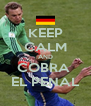 KEEP CALM AND COBRA  EL PENAL - Personalised Poster A4 size