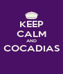 KEEP CALM AND COCADIAS  - Personalised Poster A4 size