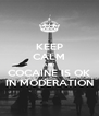 KEEP CALM AND COCAINE IS OK IN MODERATION - Personalised Poster A4 size