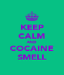 KEEP CALM AND COCAINE SMELL - Personalised Poster A4 size