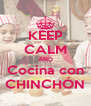 KEEP CALM AND Cocina con CHINCHÓN - Personalised Poster A4 size