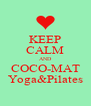 KEEP CALM AND COCO-MAT Yoga&Pilates - Personalised Poster A4 size