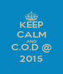 KEEP CALM AND C.O.D @ 2015 - Personalised Poster A4 size