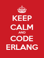 KEEP CALM AND CODE ERLANG - Personalised Poster A4 size
