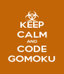 KEEP CALM AND CODE GOMOKU - Personalised Poster A4 size