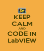 KEEP CALM AND CODE IN LabVIEW - Personalised Poster A4 size