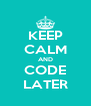 KEEP CALM AND CODE LATER - Personalised Poster A4 size