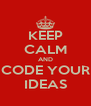 KEEP CALM AND CODE YOUR IDEAS - Personalised Poster A4 size