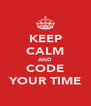 KEEP CALM AND CODE YOUR TIME - Personalised Poster A4 size