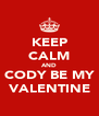 KEEP CALM AND CODY BE MY VALENTINE - Personalised Poster A4 size