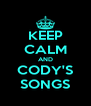 KEEP CALM AND CODY'S SONGS - Personalised Poster A4 size