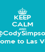 KEEP CALM AND @CodySimpson will come to Las Vegas  - Personalised Poster A4 size