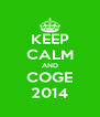 KEEP CALM AND COGE 2014 - Personalised Poster A4 size