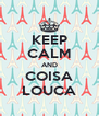 KEEP CALM AND COISA LOUCA - Personalised Poster A4 size