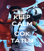 KEEP CALM AND COK TATLU - Personalised Poster A4 size