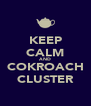 KEEP CALM AND COKROACH CLUSTER - Personalised Poster A4 size