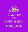 KEEP CALM AND cola aqui  nos jets - Personalised Poster A4 size