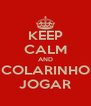KEEP CALM AND COLARINHO JOGAR - Personalised Poster A4 size