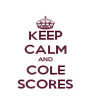 KEEP CALM AND COLE SCORES - Personalised Poster A4 size
