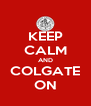 KEEP CALM AND COLGATE ON - Personalised Poster A4 size