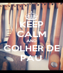 KEEP CALM AND COLHER DE PAU - Personalised Poster A4 size