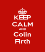 KEEP CALM AND Colin Firth - Personalised Poster A4 size