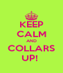 KEEP CALM AND COLLARS UP!  - Personalised Poster A4 size
