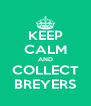 KEEP CALM AND COLLECT BREYERS - Personalised Poster A4 size