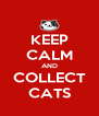 KEEP CALM AND COLLECT CATS - Personalised Poster A4 size