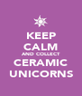 KEEP CALM AND COLLECT CERAMIC UNICORNS - Personalised Poster A4 size