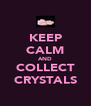 KEEP CALM AND COLLECT CRYSTALS - Personalised Poster A4 size