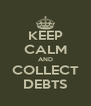 KEEP CALM AND COLLECT DEBTS - Personalised Poster A4 size