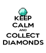 KEEP CALM AND COLLECT DIAMONDS - Personalised Poster A4 size