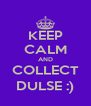 KEEP CALM AND COLLECT DULSE :) - Personalised Poster A4 size