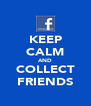 KEEP CALM AND COLLECT FRIENDS - Personalised Poster A4 size